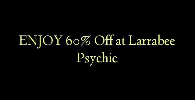 Furahia 60% Toa kwenye Larrabee Psychic