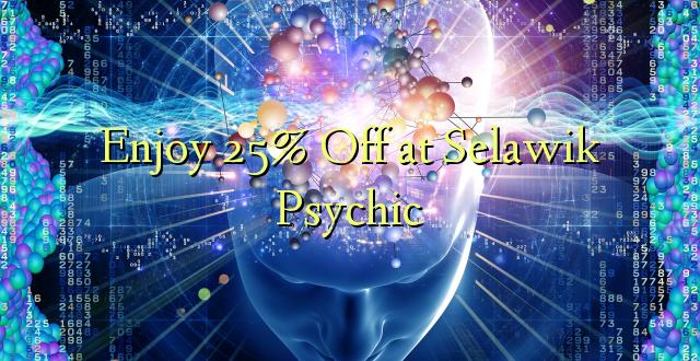 Furahia 25% Toka kwenye Selawik Psychic