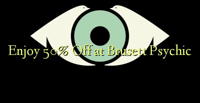 Furahia 50% Toka kwenye Brusett Psychic