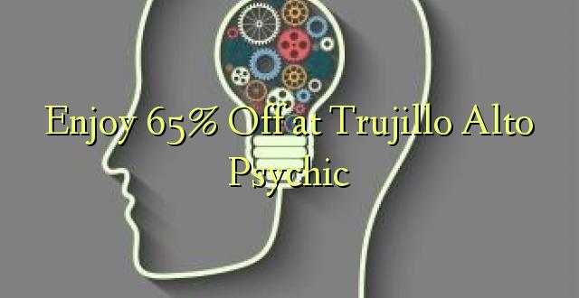 Trujillo Alto psihiskajā spēlē baudiet 65% off
