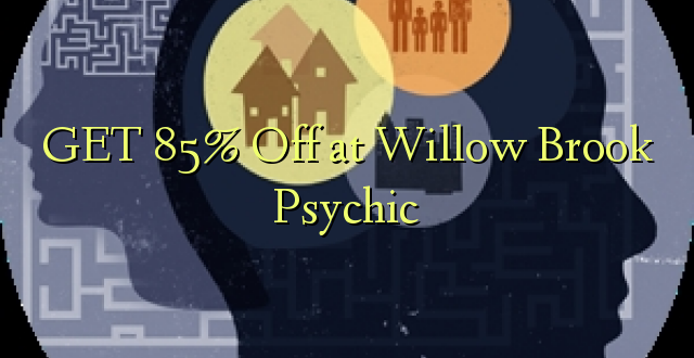 Pata 85% Omba kwenye Willow Brook Psychic