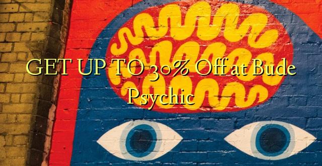 Pata hadi 30% Ondoka kwenye Psychic ya Bude