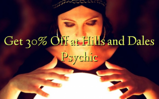Get 30% Off at Hills and Dales Psychic