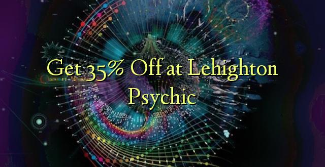 Pata 35% Toka kwenye Lehighton Psychic