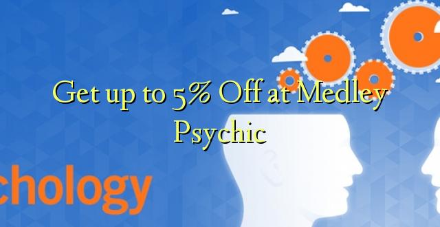 Pata hadi 5% Toka kwenye Medley Psychic