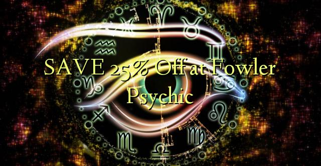 SAVE 25% Fungua kwenye Fowler Psychic