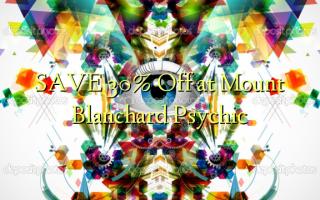 SAVE 30% Toa kwenye Mlima Blanchard Psychic