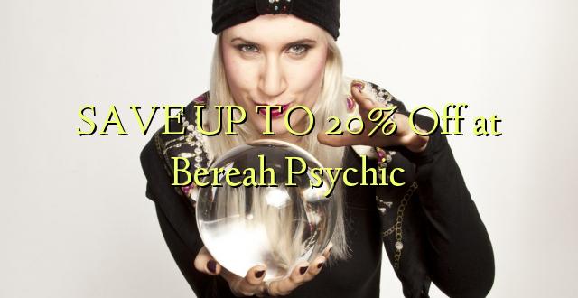 SAVE UP TO 20% Kutoka Berea Psychic