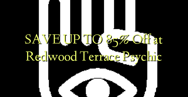 SAVE UP TO 85% Off kwenye Redwood Terrace Psychic