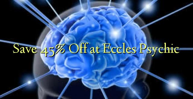 Hifadhi 45% Toka kwenye Eccles Psychic