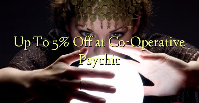 Hadi kwa 5% Toka kwenye Co-Operative Psychic