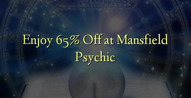 Mansfield Psychic በ 65% ቅናሽ ይደሰቱ