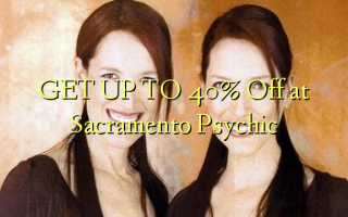 GET UP TO 40% Off at Sacramento Psychic