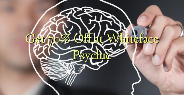 Pata 70% Toka kwenye Whiteface Psychic