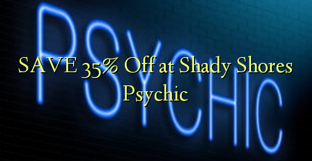 በ Shady Shores Psychic ክምችት 35% ቅናሽ አስቀምጥ