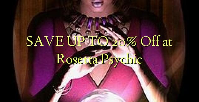 SAVE UP TO 20% Kutoka kwenye Rosetta Psychic