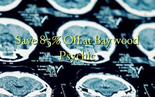 Hifadhi 85% Toka kwenye Baywood Psychic