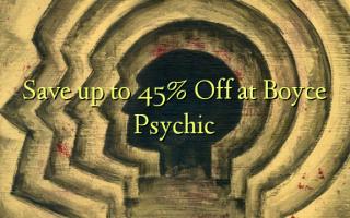 Hifadhi hadi 45% Fungua kwenye Boyce Psychic