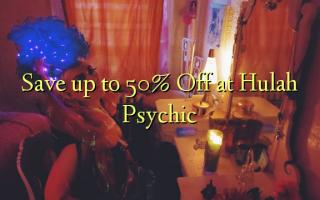 በ Hulah Psychic እስከ 50% ይቀንሱ