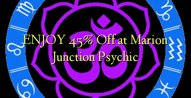 Furahia 45% Toa kwenye Marion Junction Psychic