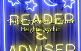 Furahia 75% Toka kwenye Preston Heights Psychic