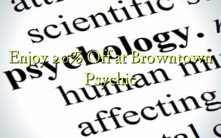 Furahia 20% Fungua kwenye Browntown Psychic
