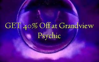 Pata 40% Omba kwenye Grandview Psychic