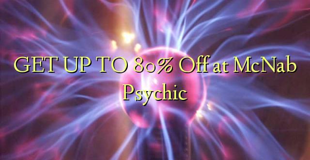 Pata hadi 80% Toka kwenye McNab Psychic