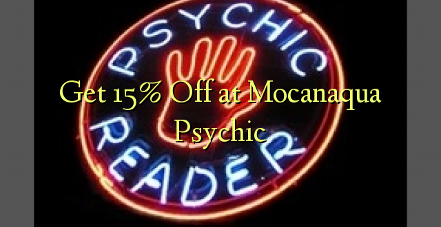 Pata 15% Fungua kwenye Psychic ya Mocanaqua