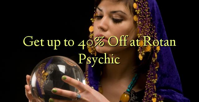 Pata hadi 40% Omba kwenye Rotan Psychic