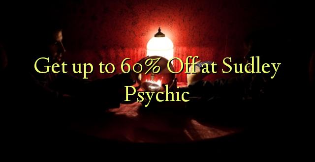 Pata hadi 60% Fungua kwa Sudley Psychic