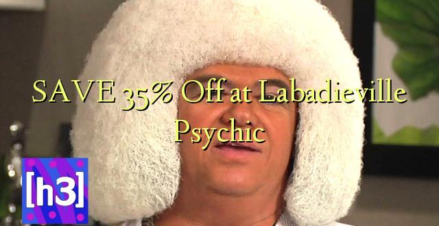 SAVE 35% Toa kwenye Labadieville Psychic