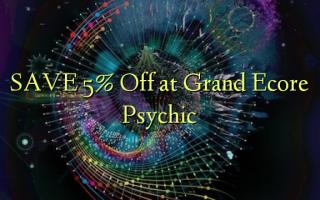 SAVE 5% Toa kwenye Grand Ecore Psychic