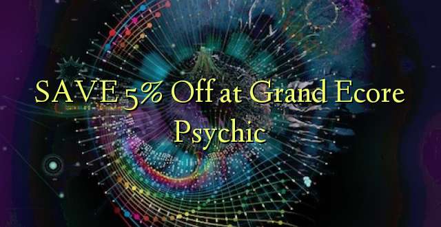 SAVE 5% Toa kwenye Grand Ecore Psychic