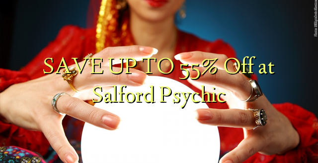 SAVE UP TO 55% Kutoka Salford Psychic