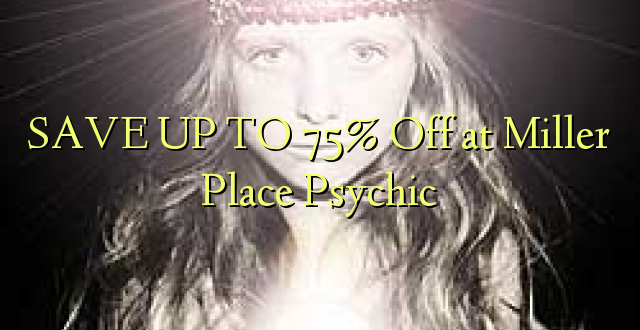 SAVE UP TO 75% Toka kwenye Miller Place Psychic