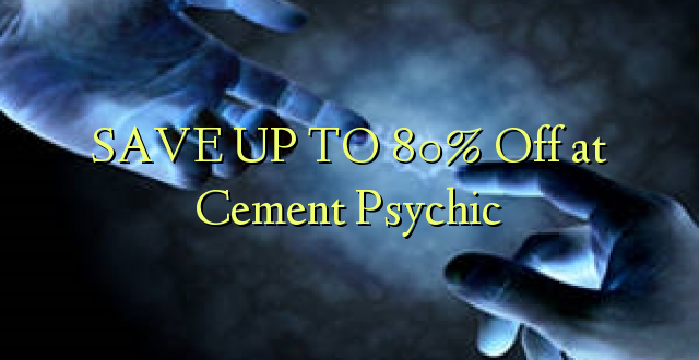SAVE UP TO 80% Toka kwenye Cement Psychic