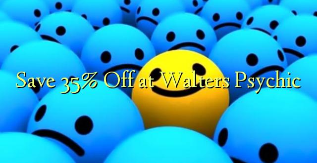 Hifadhi 35% Toka kwenye Walters Psychic