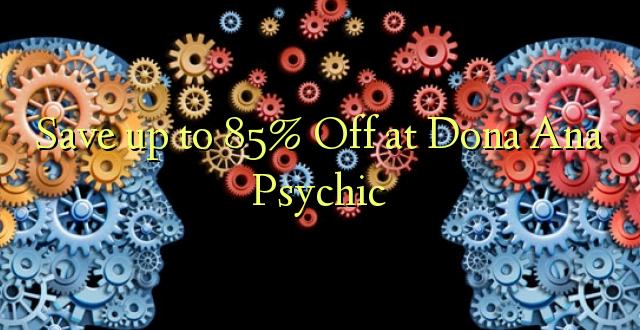 Hifadhi hadi 85% Toka kwenye Dona Ana Psychic