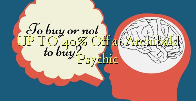 UP TO 40% Omba kwenye Archibald Psychic