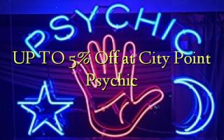UP TO 5% Toa kwenye Kituo cha Jiji la Psychic