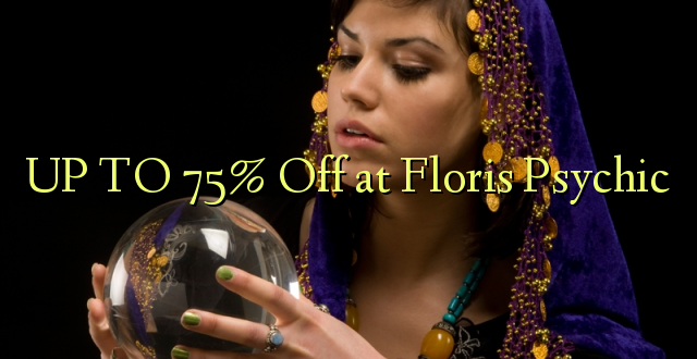 UP TO 75% Toka kwenye Floris Psychic