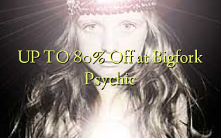 UP TO 80% Off i Bigfork Psychic