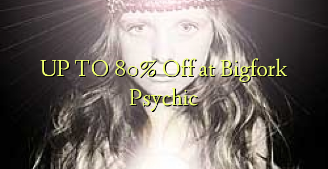 UP TO 80% Toka kwenye Bigfork Psychic