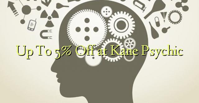 Hadi Kwa 5% Toa kwenye Kane Psychic