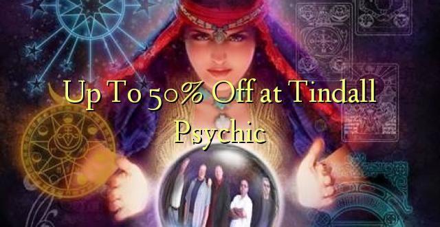 Hadi kwa 50% Toka kwenye Tindall Psychic