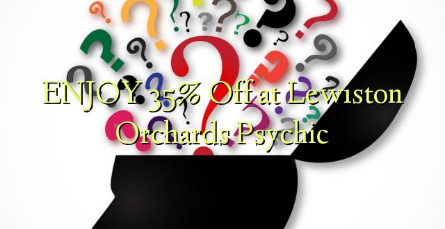 ENJOY 35% izslēgts pie Lewiston Orchards Psihisks
