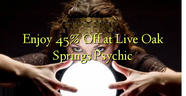 Geniet van 45% korting bij Live Oak Springs Psychic