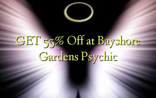 GET 55% Gbanyụọ na Bayshore Gardens Psychic