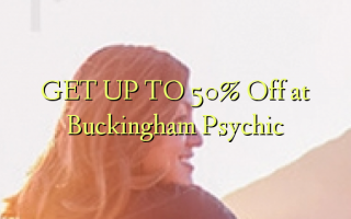 KRIJG TOT 50% korting bij Buckingham Psychic